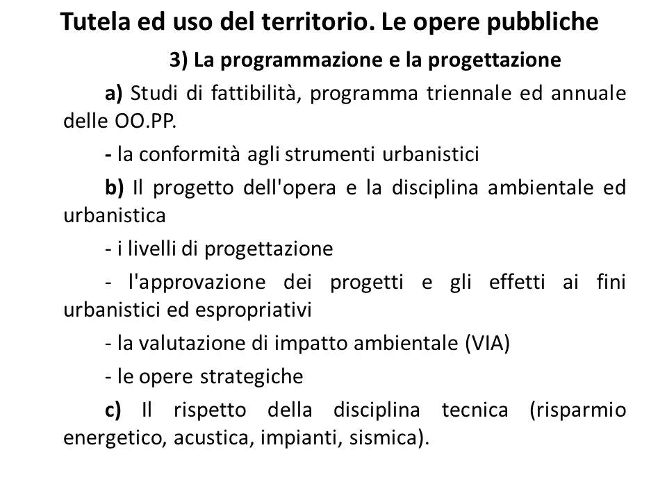 Tutela ed uso del territorio. Le opere pubbliche 3) La programmazione e la progettazione a) Studi di fattibilità, programma triennale ed annuale delle