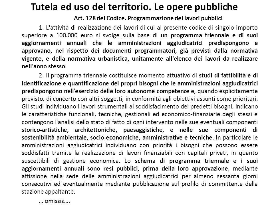 Tutela ed uso del territorio. Le opere pubbliche Art. 128 del Codice. Programmazione dei lavori pubblici 1. L'attività di realizzazione dei lavori di