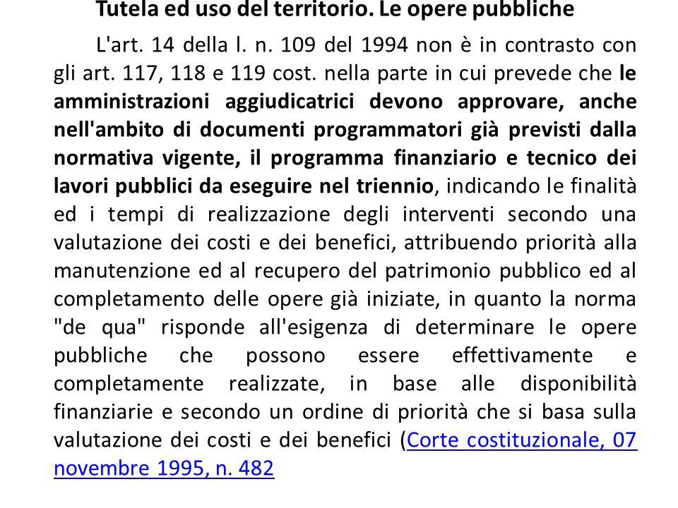 Tutela ed uso del territorio. Le opere pubbliche L'art. 14 della l. n. 109 del 1994 non è in contrasto con gli art. 117, 118 e 119 cost. nella parte i