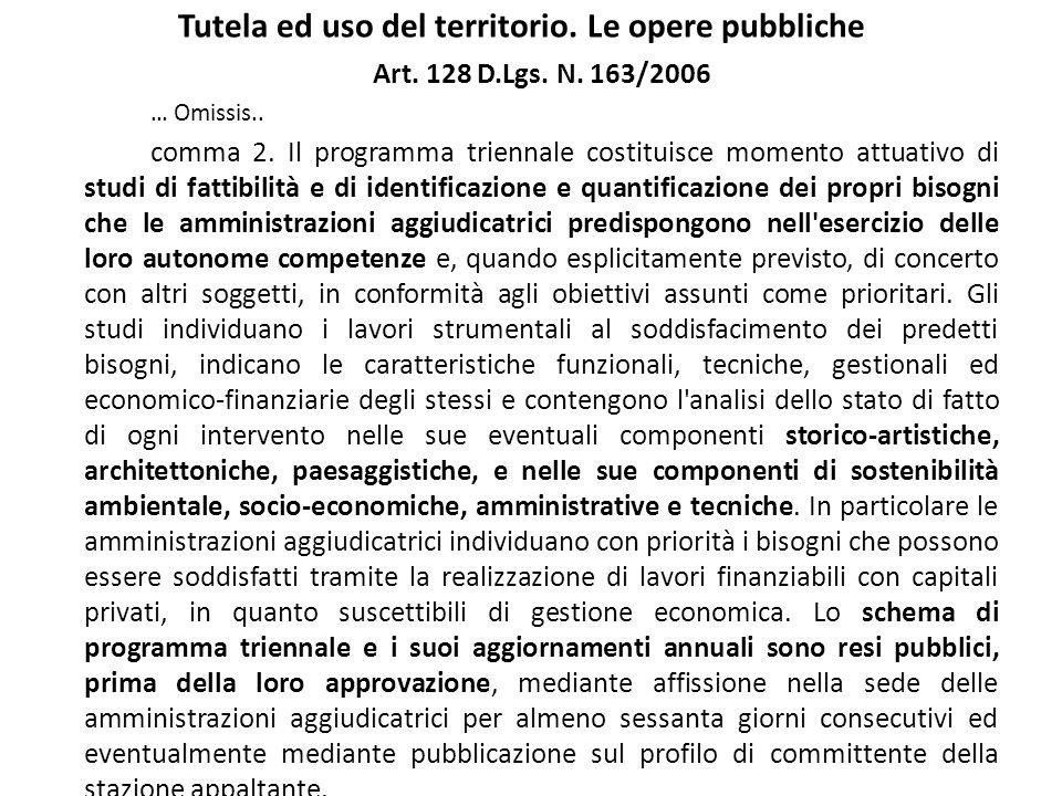 Tutela ed uso del territorio. Le opere pubbliche Art. 128 D.Lgs. N. 163/2006 … Omissis.. comma 2. Il programma triennale costituisce momento attuativo