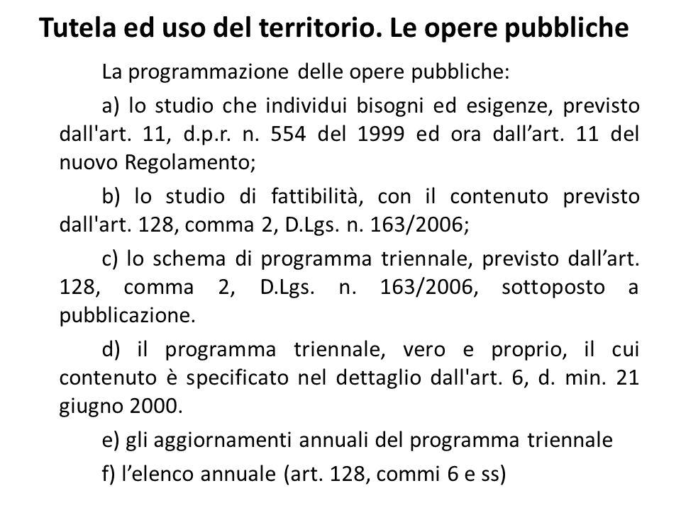 Tutela ed uso del territorio. Le opere pubbliche La programmazione delle opere pubbliche: a) lo studio che individui bisogni ed esigenze, previsto dal