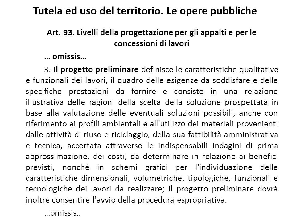 Tutela ed uso del territorio. Le opere pubbliche Art. 93. Livelli della progettazione per gli appalti e per le concessioni di lavori … omissis… 3. Il