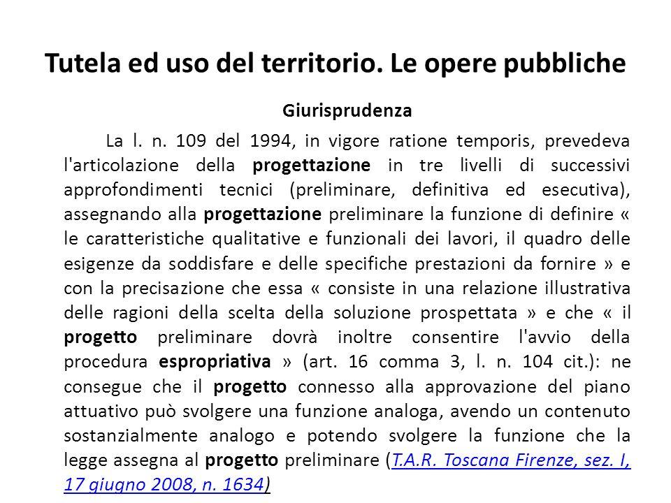 Tutela ed uso del territorio. Le opere pubbliche Giurisprudenza La l. n. 109 del 1994, in vigore ratione temporis, prevedeva l'articolazione della pro
