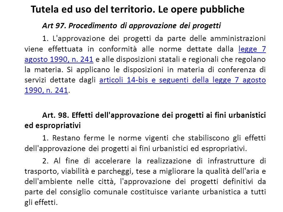 Tutela ed uso del territorio. Le opere pubbliche Art 97. Procedimento di approvazione dei progetti 1. L'approvazione dei progetti da parte delle ammin