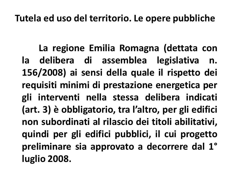 Tutela ed uso del territorio. Le opere pubbliche La regione Emilia Romagna (dettata con la delibera di assemblea legislativa n. 156/2008) ai sensi del