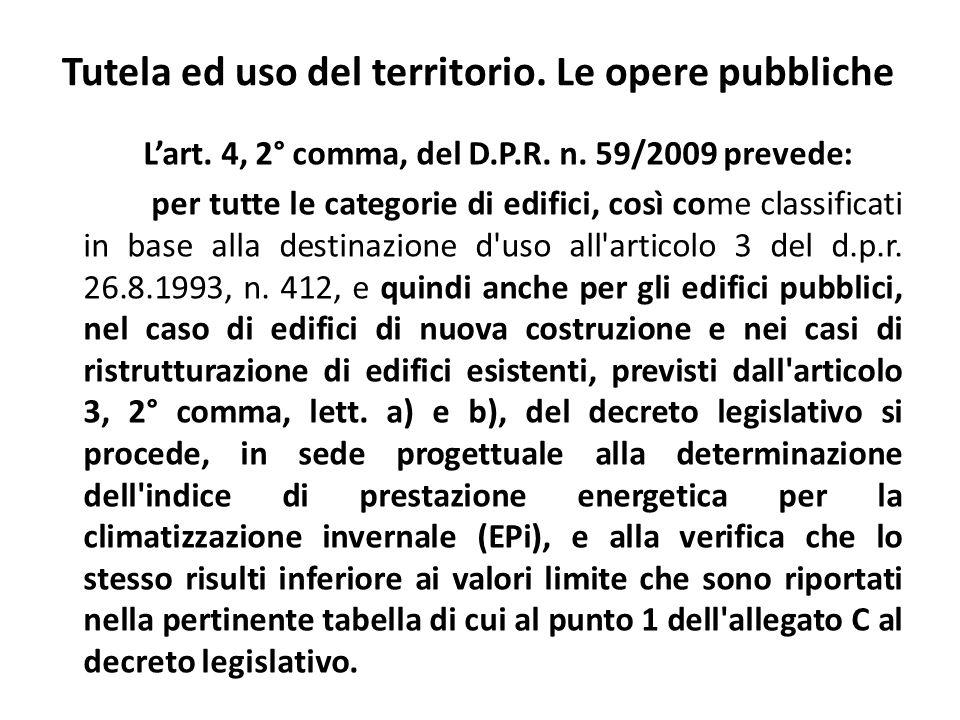 Tutela ed uso del territorio. Le opere pubbliche Lart. 4, 2° comma, del D.P.R. n. 59/2009 prevede: per tutte le categorie di edifici, così come classi