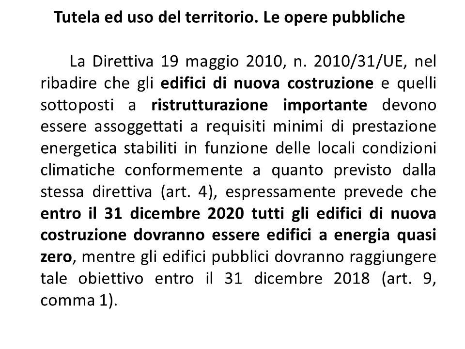 Tutela ed uso del territorio. Le opere pubbliche La Direttiva 19 maggio 2010, n. 2010/31/UE, nel ribadire che gli edifici di nuova costruzione e quell