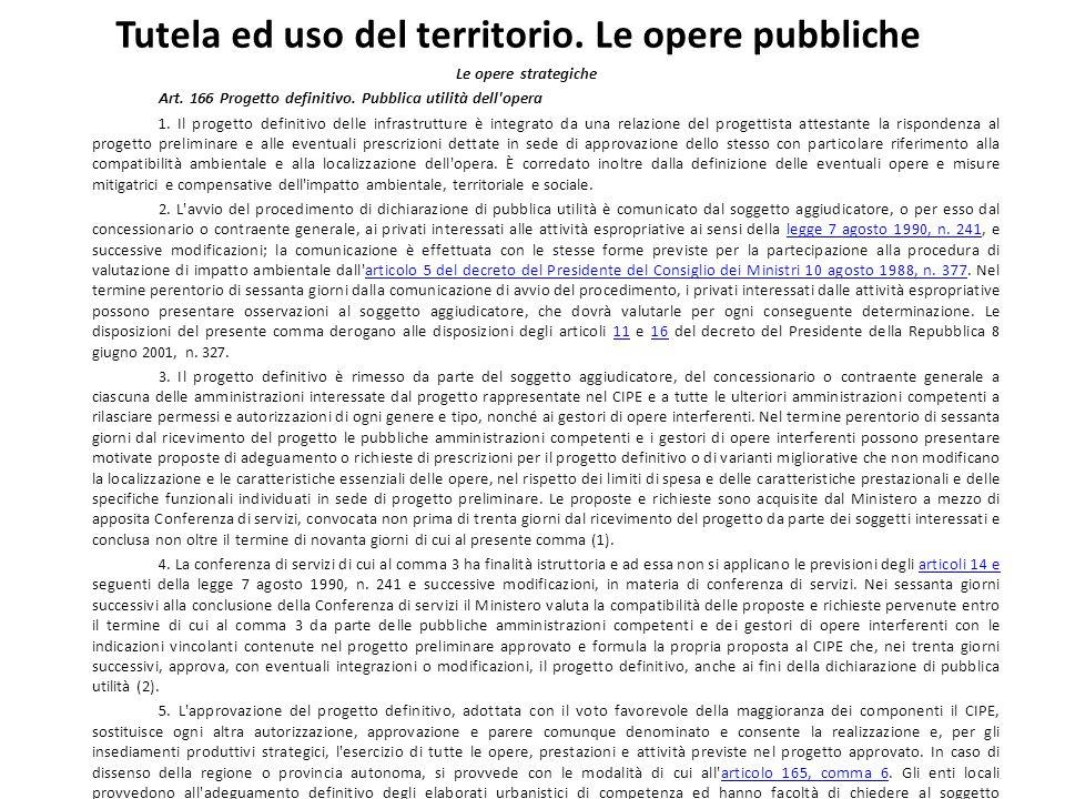 Tutela ed uso del territorio. Le opere pubbliche Le opere strategiche Art. 166 Progetto definitivo. Pubblica utilità dell'opera 1. Il progetto definit