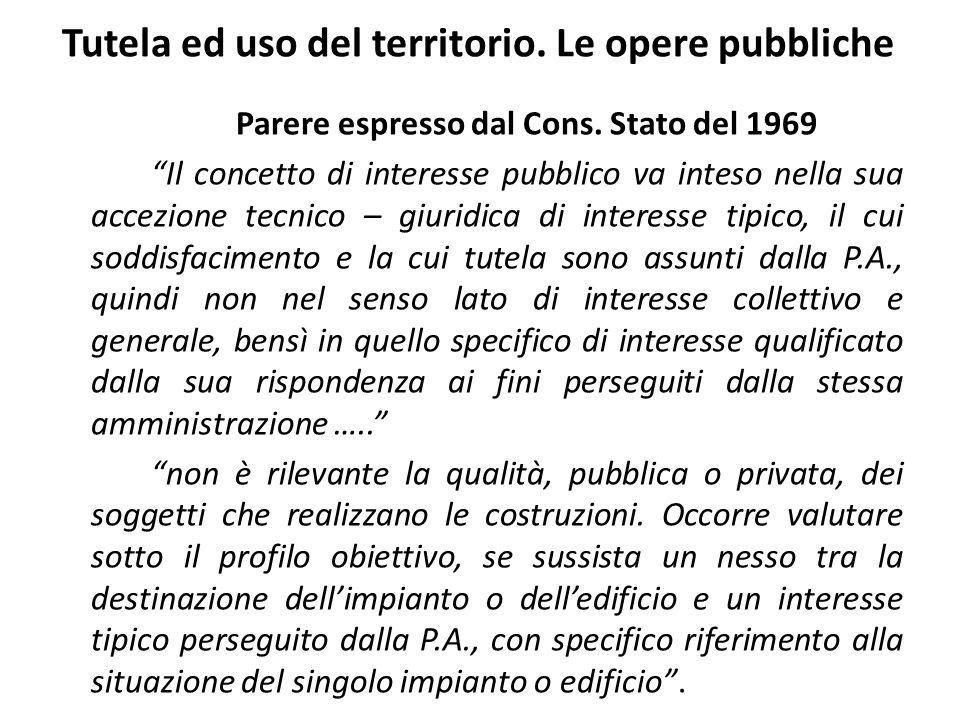 Tutela ed uso del territorio. Le opere pubbliche Parere espresso dal Cons. Stato del 1969 Il concetto di interesse pubblico va inteso nella sua accezi