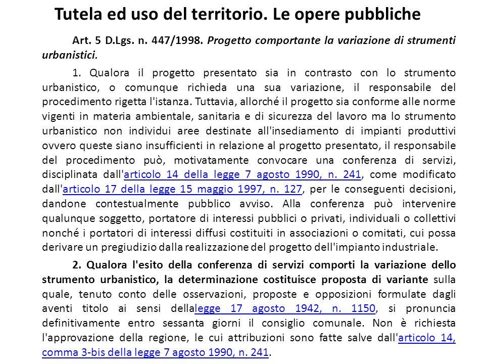 Tutela ed uso del territorio. Le opere pubbliche Art. 5 D.Lgs. n. 447/1998. Progetto comportante la variazione di strumenti urbanistici. 1. Qualora il