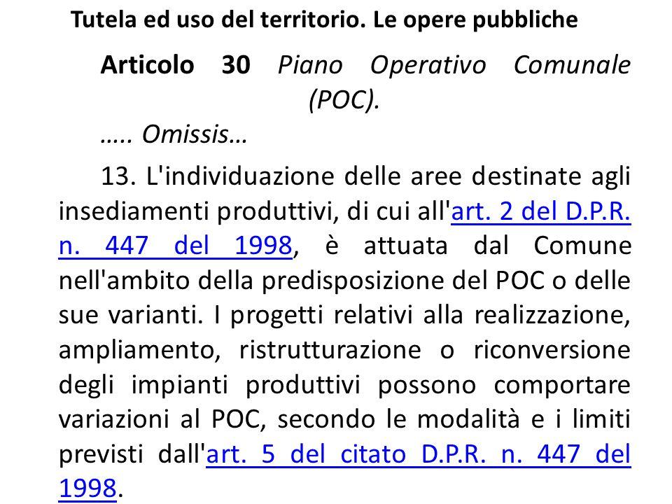 Tutela ed uso del territorio. Le opere pubbliche Articolo 30 Piano Operativo Comunale (POC). ….. Omissis… 13. L'individuazione delle aree destinate ag