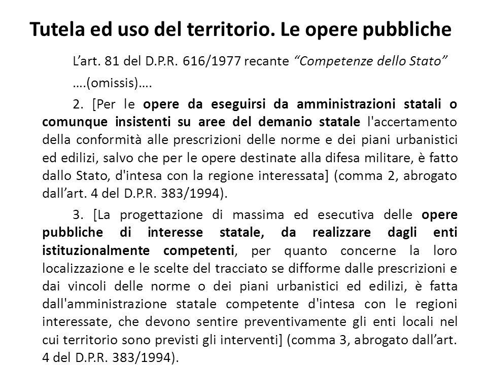 Tutela ed uso del territorio. Le opere pubbliche Lart. 81 del D.P.R. 616/1977 recante Competenze dello Stato ….(omissis)…. 2. [Per le opere da eseguir
