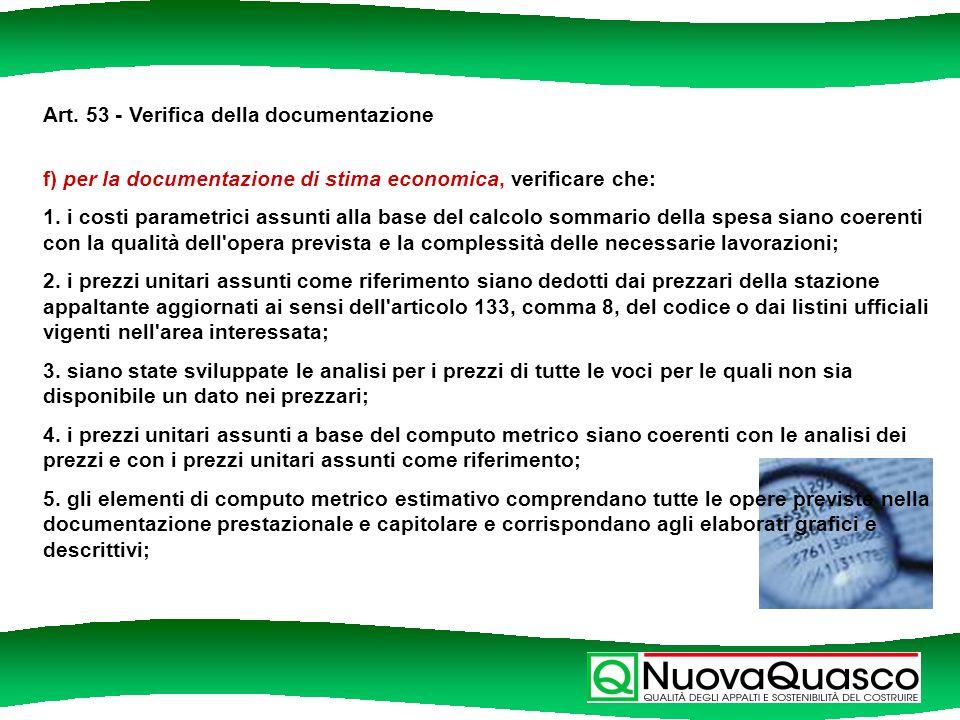 Art. 53 - Verifica della documentazione f) per la documentazione di stima economica, verificare che: 1. i costi parametrici assunti alla base del calc