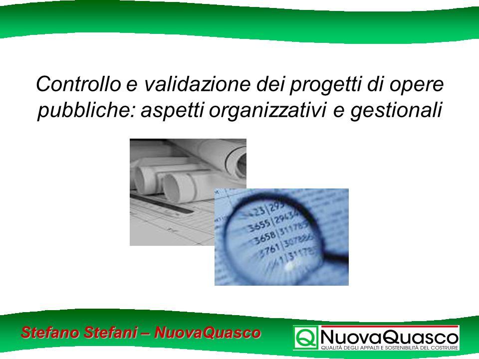 Controllo e validazione dei progetti di opere pubbliche: aspetti organizzativi e gestionali Stefano Stefani – NuovaQuasco