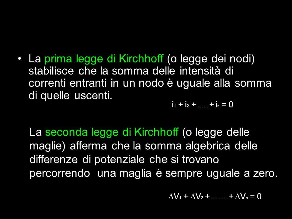 La prima legge di Kirchhoff (o legge dei nodi) stabilisce che la somma delle intensità di correnti entranti in un nodo è uguale alla somma di quelle u