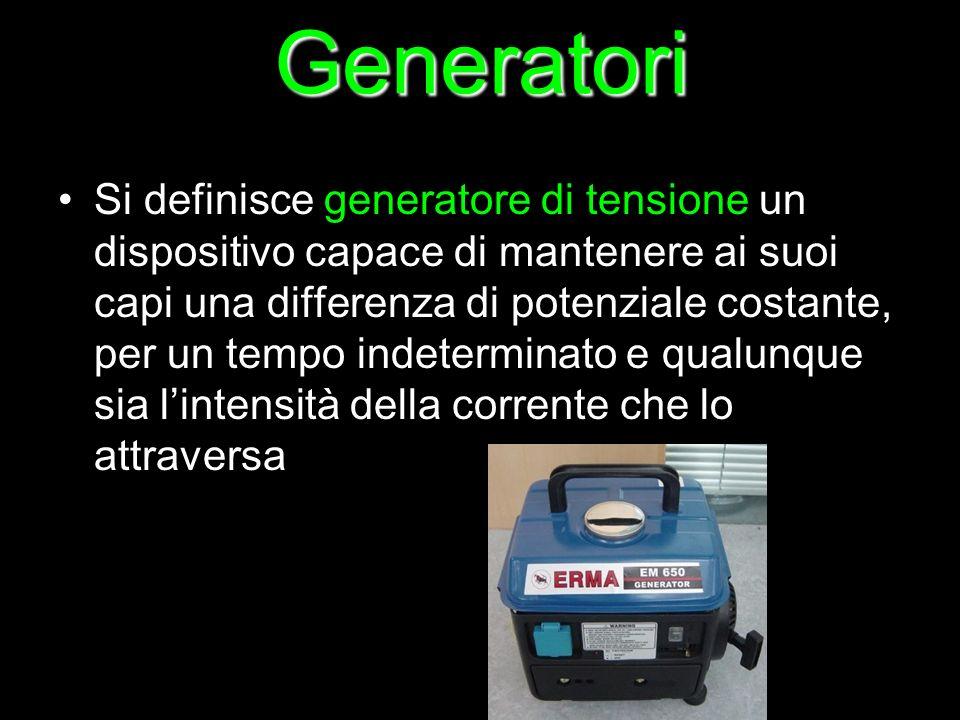 Generatori Si definisce generatore di tensione un dispositivo capace di mantenere ai suoi capi una differenza di potenziale costante, per un tempo ind