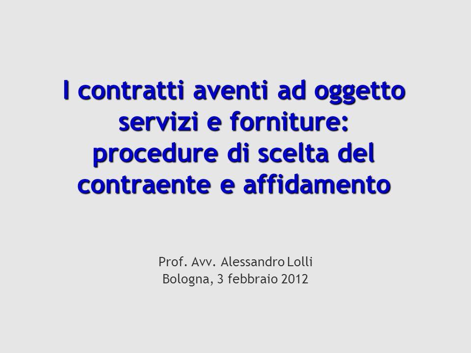 I contratti aventi ad oggetto servizi e forniture: procedure di scelta del contraente e affidamento Prof.