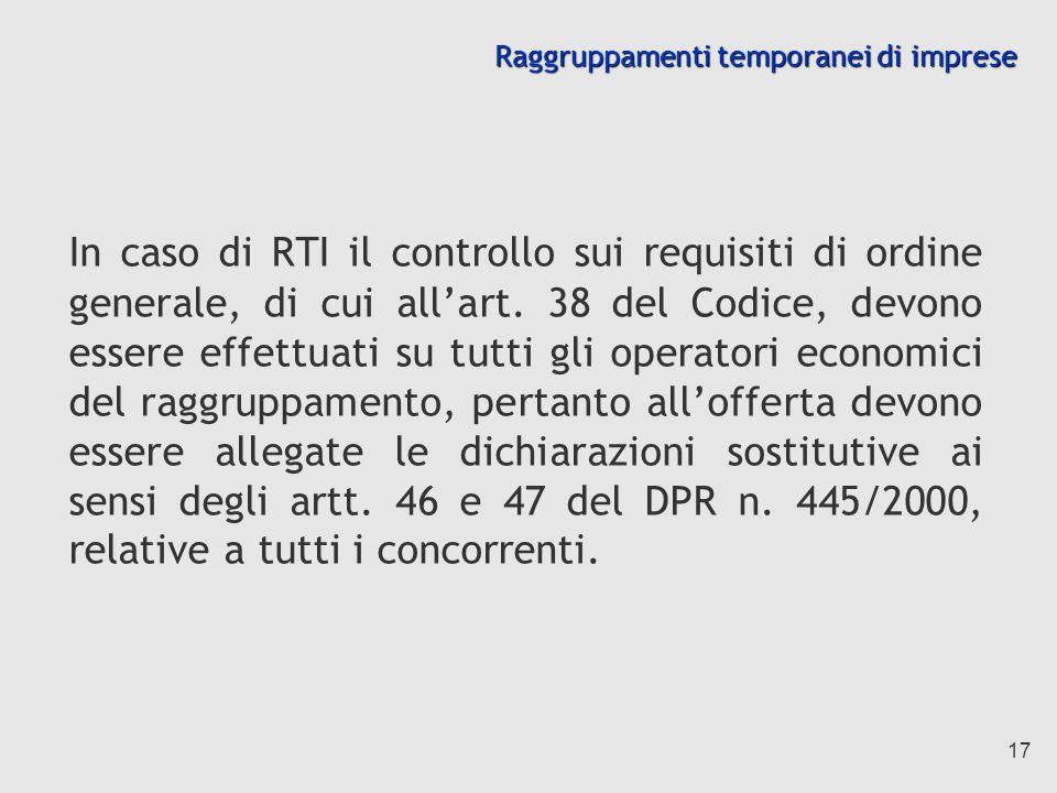 17 Raggruppamenti temporanei di imprese In caso di RTI il controllo sui requisiti di ordine generale, di cui allart.