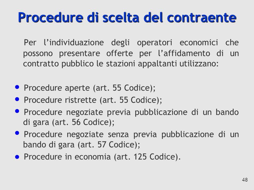 48 Procedure di scelta del contraente Per lindividuazione degli operatori economici che possono presentare offerte per laffidamento di un contratto pubblico le stazioni appaltanti utilizzano: Procedure aperte (art.
