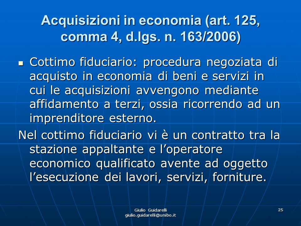 Giulio Guidarelli giulio.guidarelli@unibo.it 25 Acquisizioni in economia (art. 125, comma 4, d.lgs. n. 163/2006) Cottimo fiduciario: procedura negozia