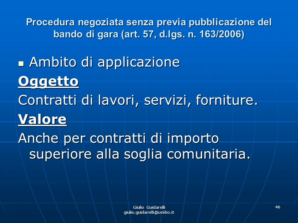 Giulio Guidarelli giulio.guidarelli@unibo.it 47 Procedura negoziata senza previa pubblicazione del bando di gara (art.