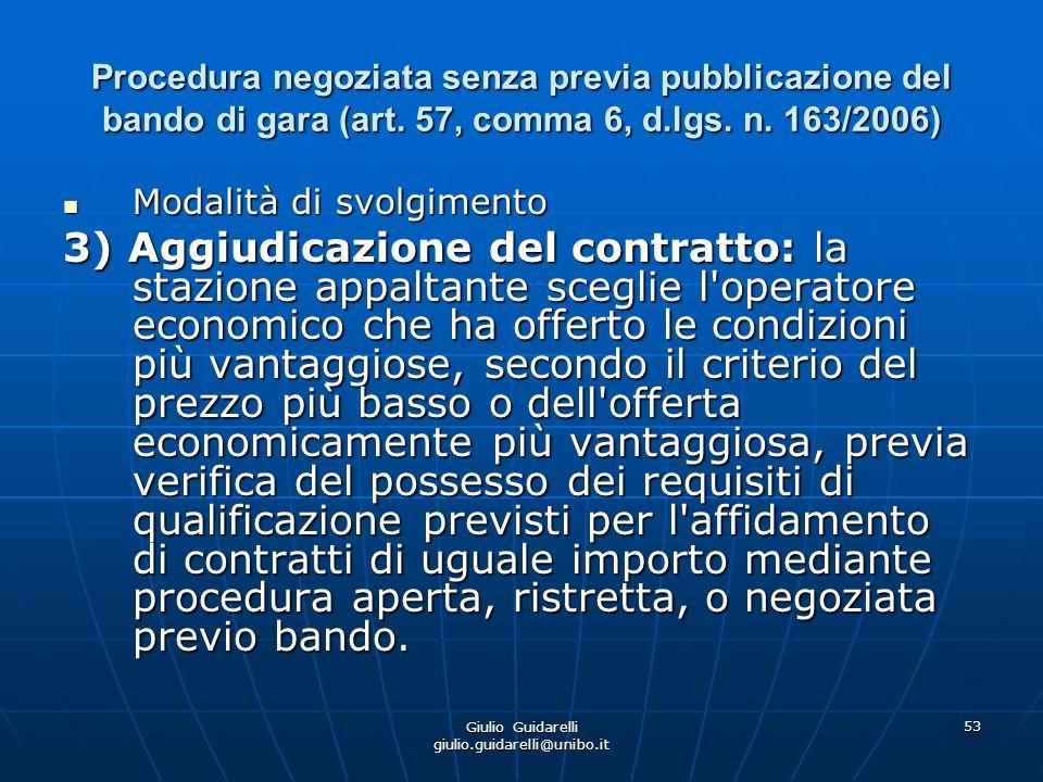 Giulio Guidarelli giulio.guidarelli@unibo.it 54 Procedura negoziata per taluni lavori pubblici di importo inferiore alla soglia comunitaria (122, commi 7-8 d.lgs.