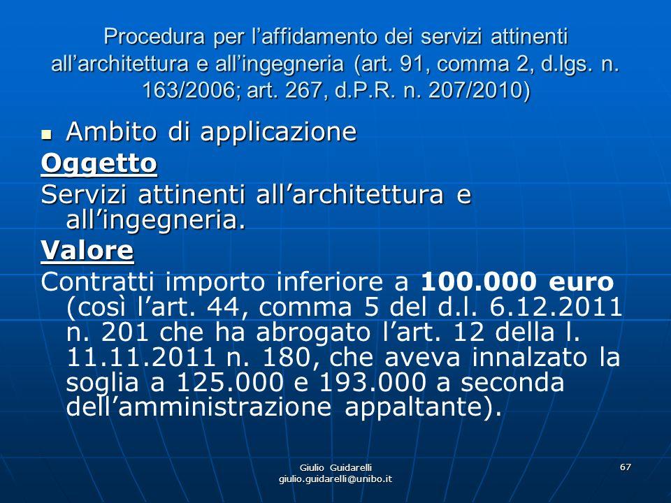 Giulio Guidarelli giulio.guidarelli@unibo.it 68 Procedura per laffidamento dei servizi attinenti allarchitettura e allingegneria (art.