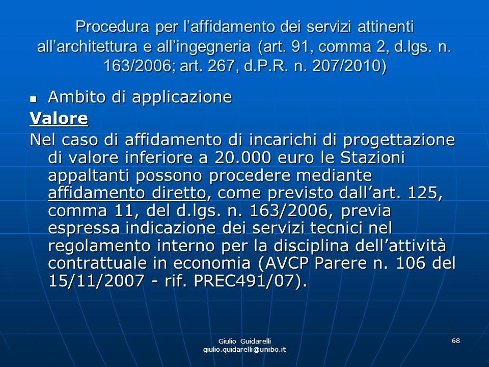Giulio Guidarelli giulio.guidarelli@unibo.it 69 Procedura per laffidamento dei servizi attinenti allarchitettura e allingegneria (art.