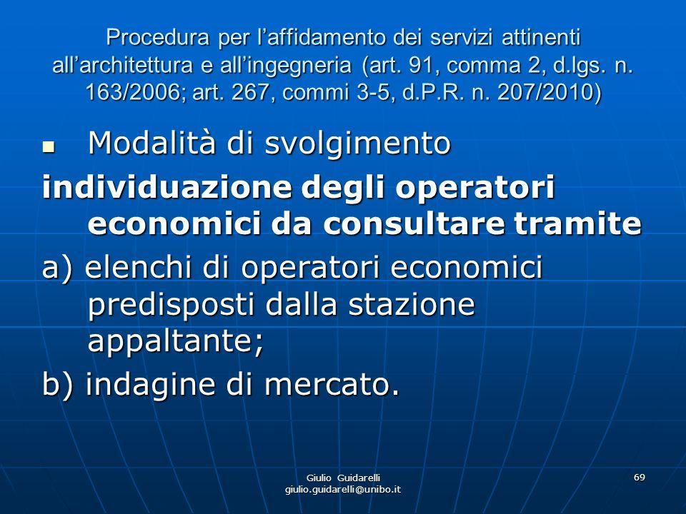 Giulio Guidarelli giulio.guidarelli@unibo.it 70 Procedura per laffidamento dei servizi attinenti allarchitettura e allingegneria (art.