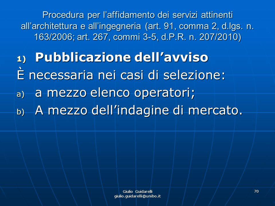 Giulio Guidarelli giulio.guidarelli@unibo.it 71 Procedura per laffidamento dei servizi attinenti allarchitettura e allingegneria (art.