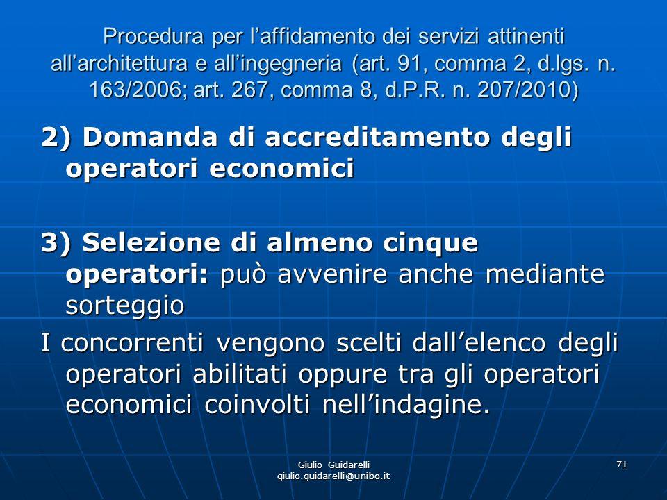 Giulio Guidarelli giulio.guidarelli@unibo.it 72 Procedura per laffidamento dei servizi attinenti allarchitettura e allingegneria (art.