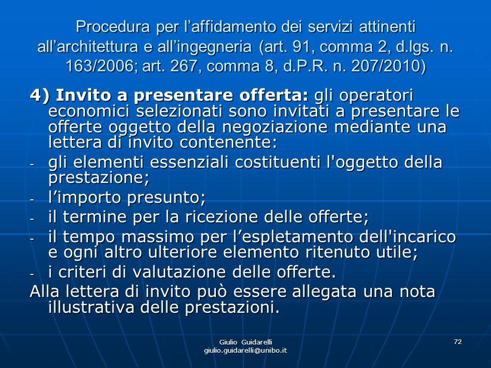 Giulio Guidarelli giulio.guidarelli@unibo.it 73 Procedura per laffidamento dei servizi attinenti allarchitettura e allingegneria (art.