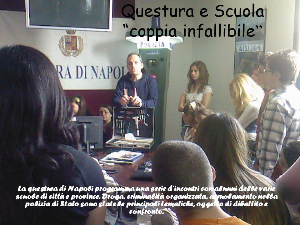 Questura e Scuola coppia infallibile La questura di Napoli programma una serie dincontri con alunni delle varie scuole di città e province. Droga, cri