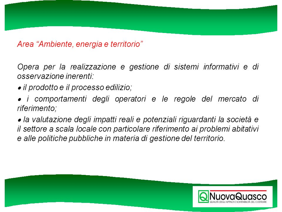 Area Ambiente, energia e territorio Opera per la realizzazione e gestione di sistemi informativi e di osservazione inerenti: il prodotto e il processo
