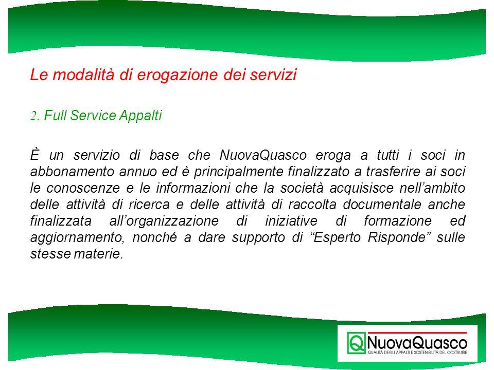 Le modalità di erogazione dei servizi 2. Full Service Appalti È un servizio di base che NuovaQuasco eroga a tutti i soci in abbonamento annuo ed è pri