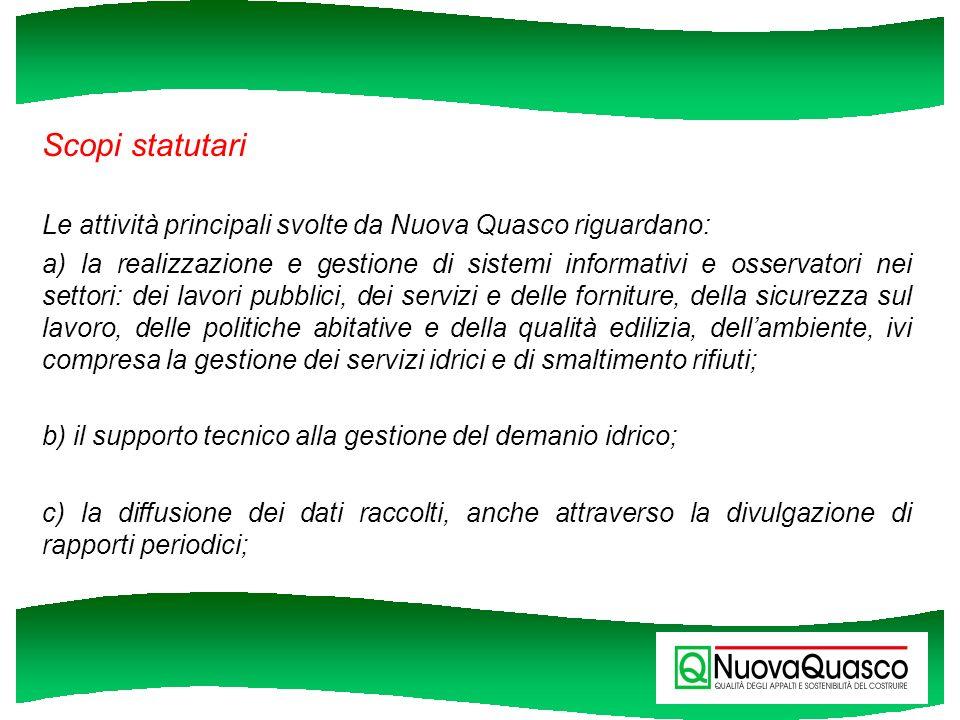 Scopi statutari Le attività principali svolte da Nuova Quasco riguardano: a) la realizzazione e gestione di sistemi informativi e osservatori nei sett