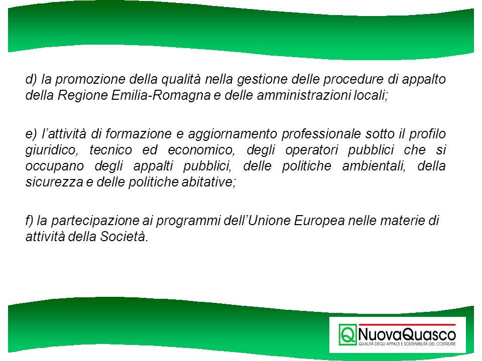 d) la promozione della qualità nella gestione delle procedure di appalto della Regione Emilia-Romagna e delle amministrazioni locali; e) lattività di