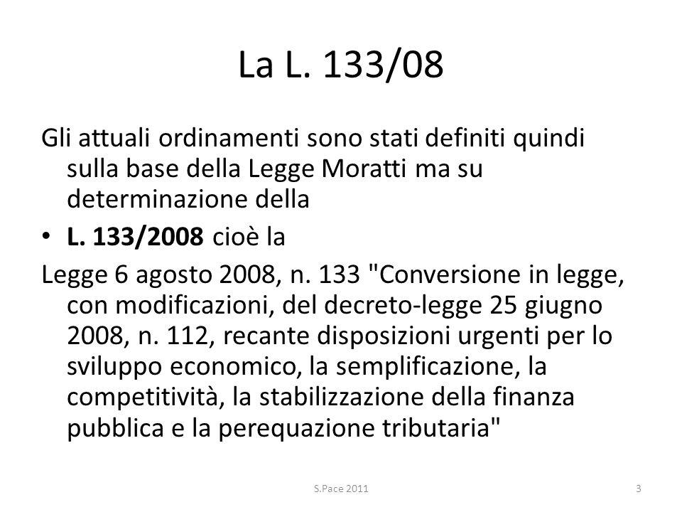La L. 133/08 Gli attuali ordinamenti sono stati definiti quindi sulla base della Legge Moratti ma su determinazione della L. 133/2008 cioè la Legge 6