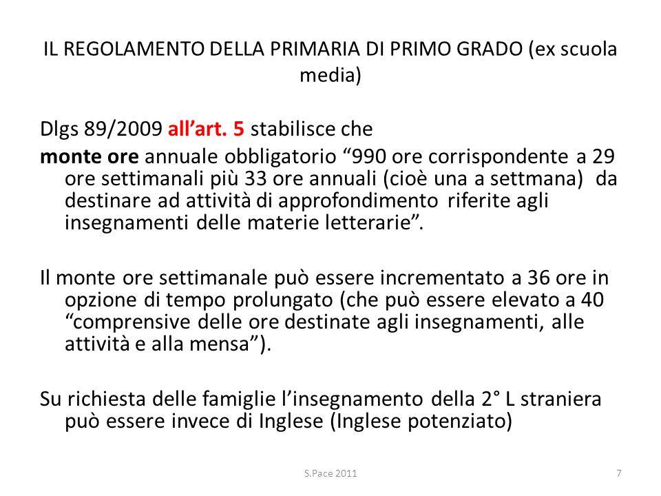 IL REGOLAMENTO DELLA PRIMARIA DI PRIMO GRADO (ex scuola media) Dlgs 89/2009 allart. 5 stabilisce che monte ore annuale obbligatorio 990 ore corrispond