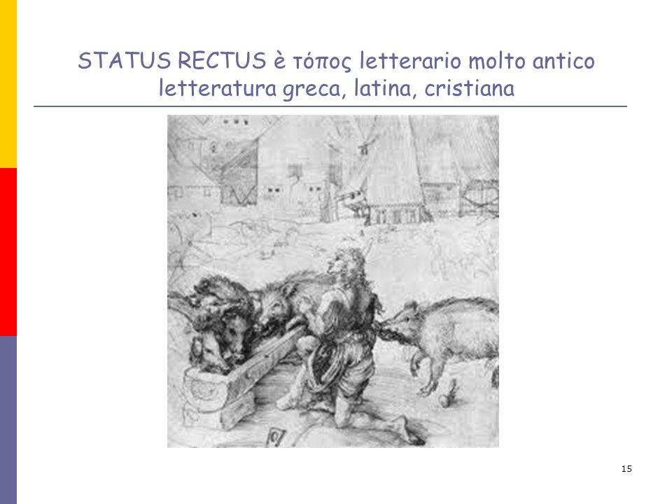 15 STATUS RECTUS è τόπος letterario molto antico letteratura greca, latina, cristiana