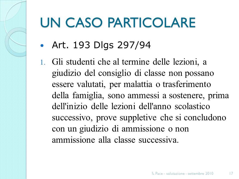 UN CASO PARTICOLARE Art. 193 Dlgs 297/94 1. Gli studenti che al termine delle lezioni, a giudizio del consiglio di classe non possano essere valutati,