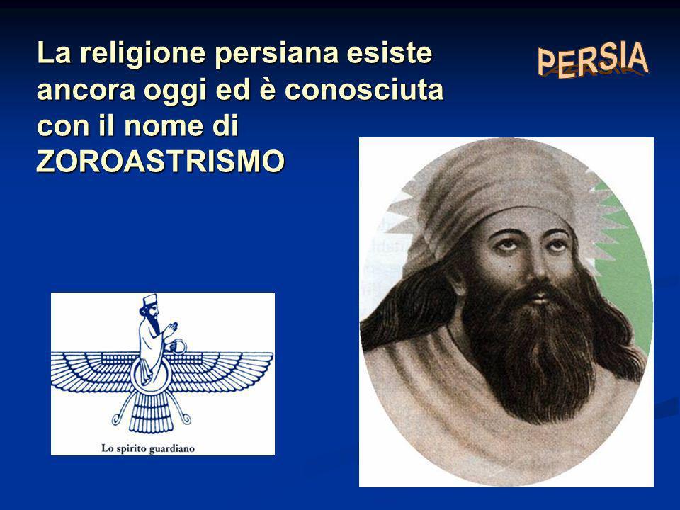 La religione persiana esiste ancora oggi ed è conosciuta con il nome di ZOROASTRISMO