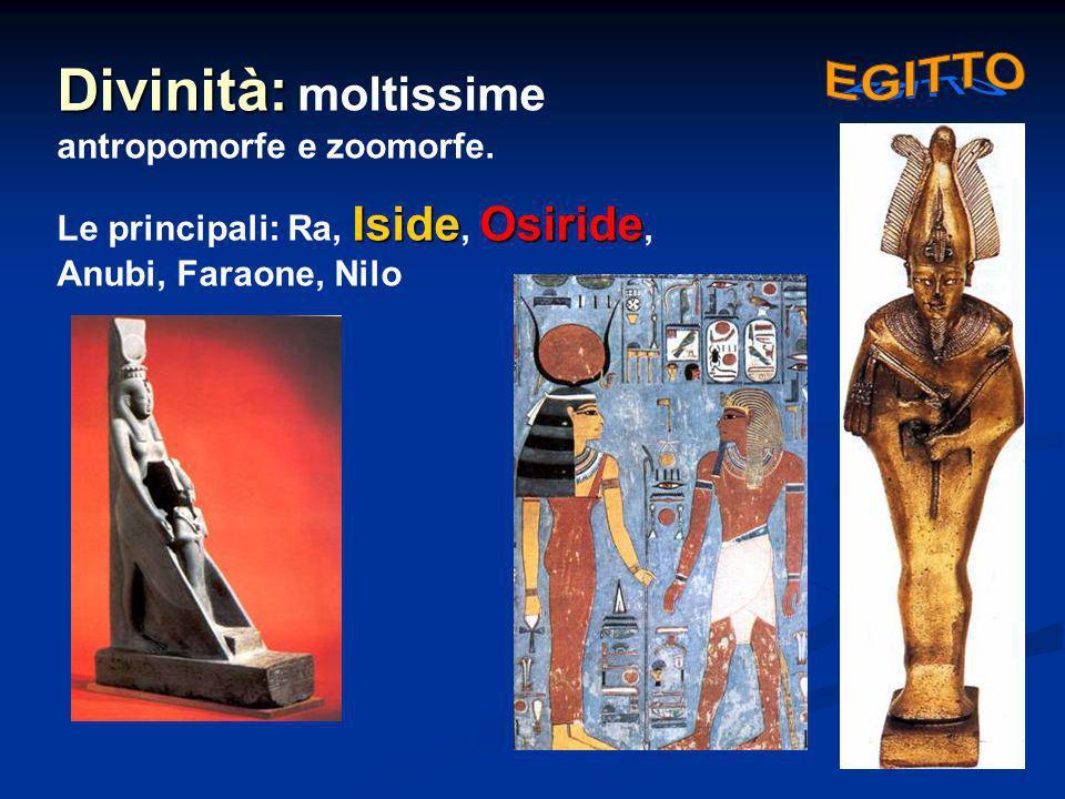 Divinità: Divinità: moltissime antropomorfe e zoomorfe. IsideOsiride Le principali: Ra, Iside, Osiride, Anubi, Faraone, Nilo