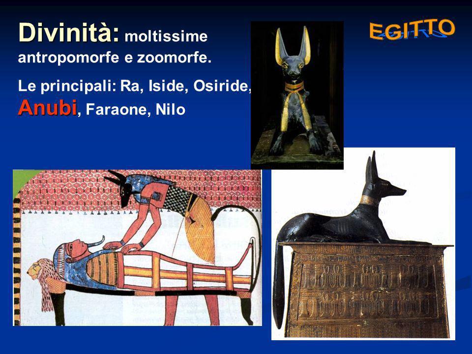 Divinità: Divinità: moltissime antropomorfe e zoomorfe. Anubi Le principali: Ra, Iside, Osiride, Anubi, Faraone, Nilo