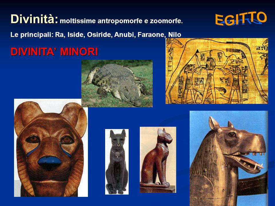 Divinità: Divinità: moltissime antropomorfe e zoomorfe. Le principali: Ra, Iside, Osiride, Anubi, Faraone, Nilo DIVINITA MINORI