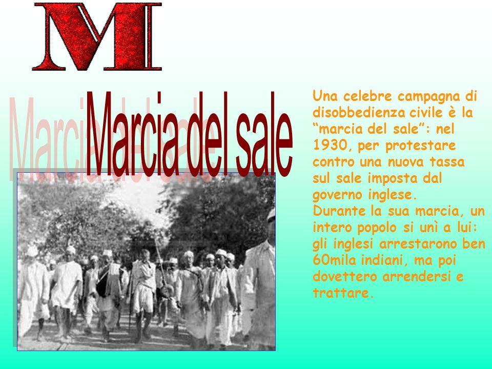 Una celebre campagna di disobbedienza civile è la marcia del sale: nel 1930, per protestare contro una nuova tassa sul sale imposta dal governo ingles