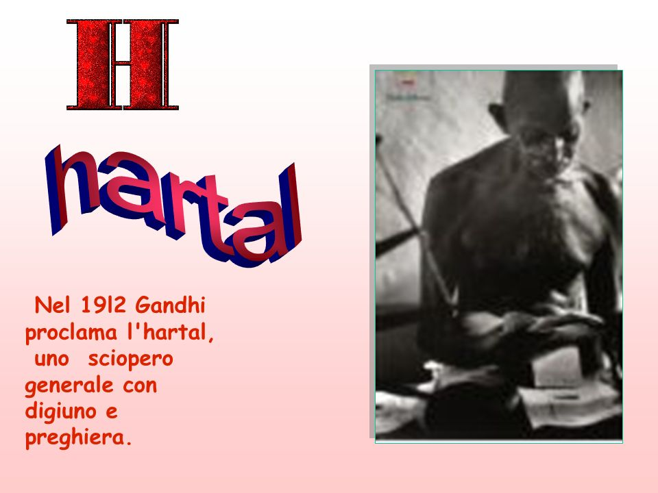 Nel 19l2 Gandhi proclama l'hartal, uno sciopero generale con digiuno e preghiera.
