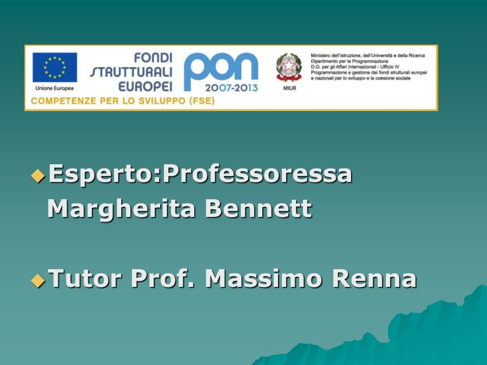 Esperto:Professoressa Esperto:Professoressa Margherita Bennett Margherita Bennett Tutor Prof.