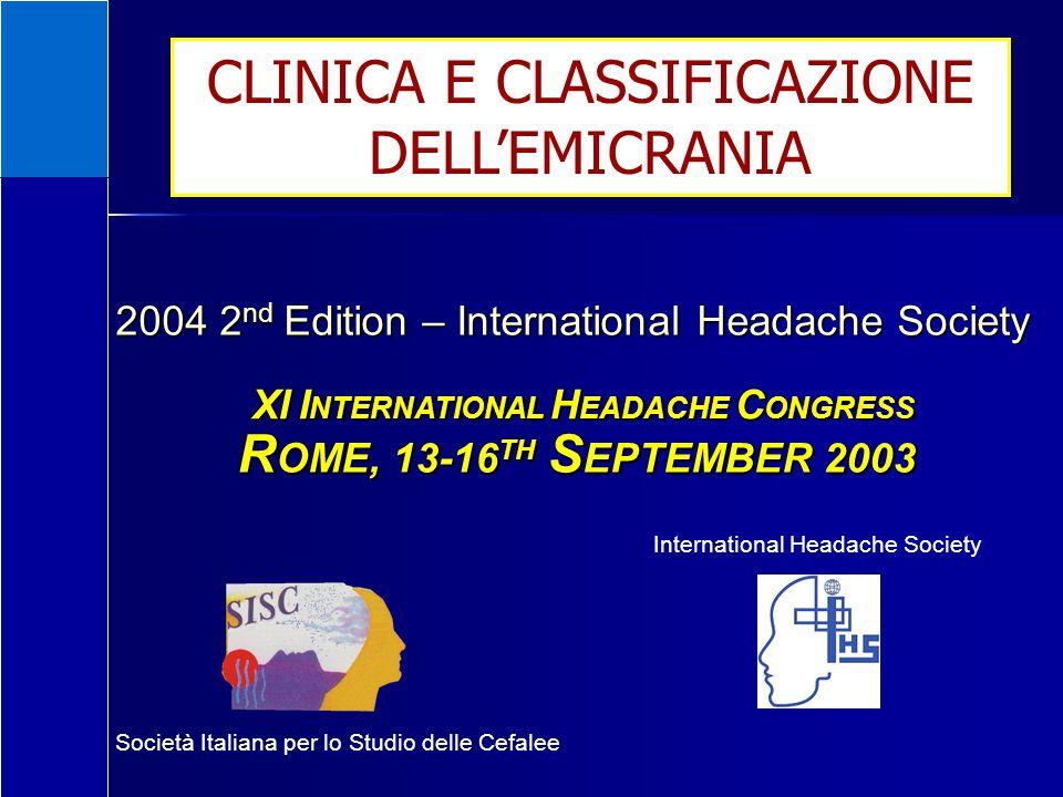 2004 2 nd Edition – International Headache Society R OME, 13-16 TH S EPTEMBER 2003 XI I NTERNATIONAL H EADACHE C ONGRESS Società Italiana per lo Studi