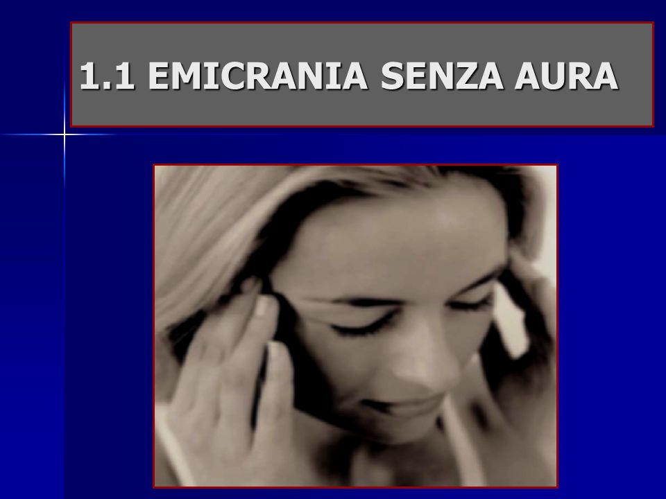1.1 EMICRANIA SENZA AURA